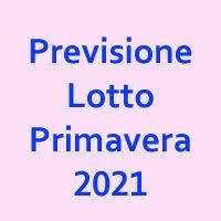 Previsione Lotto Primavera 2021